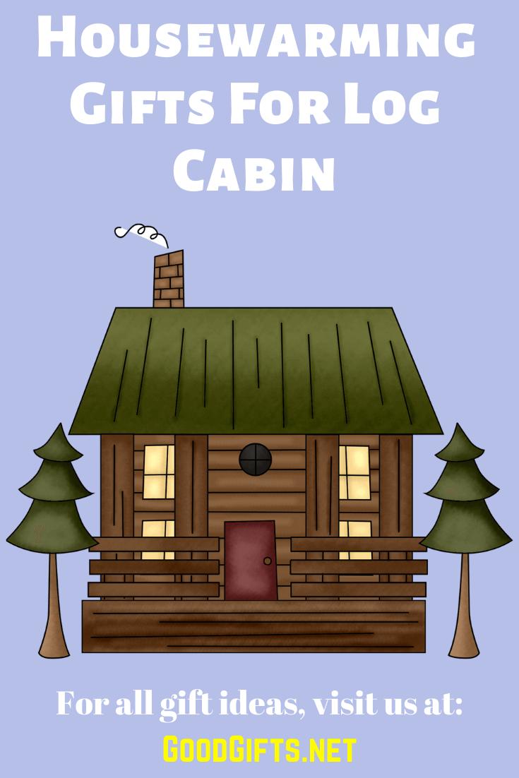 Housewarming Gifts For Log Cabin